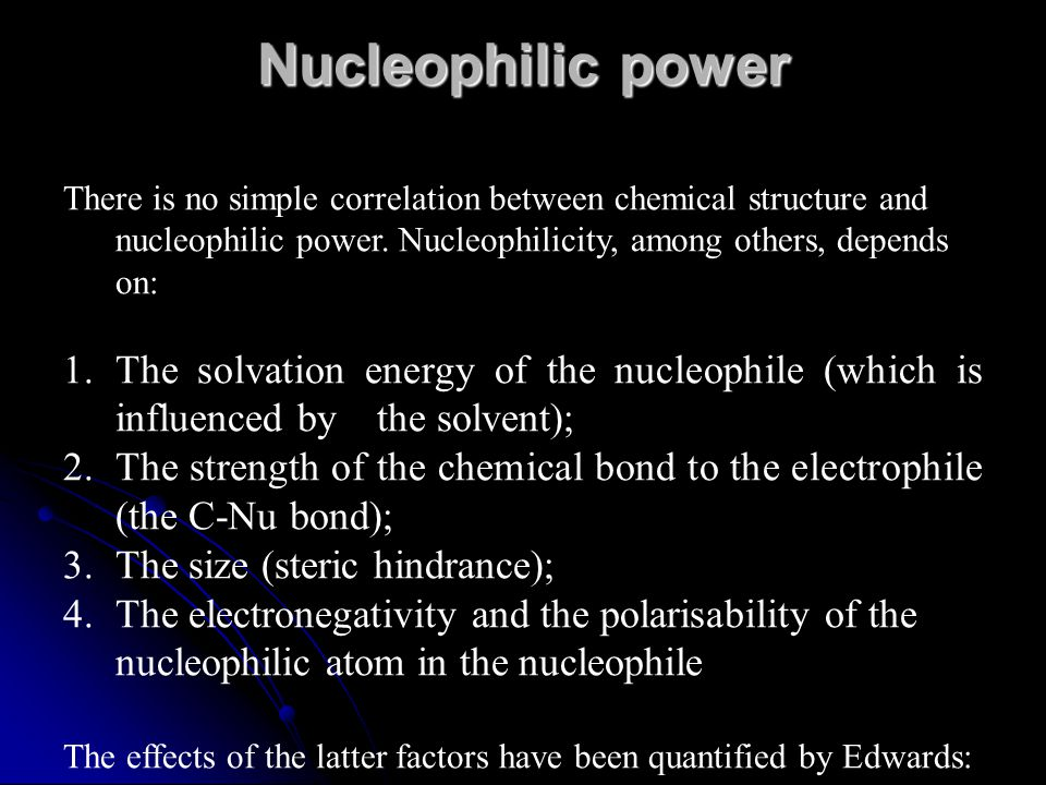 Nucleophilic power There is no simple correlation between chemical structure and nucleophilic power. Nucleophilicity, among others, depends on: