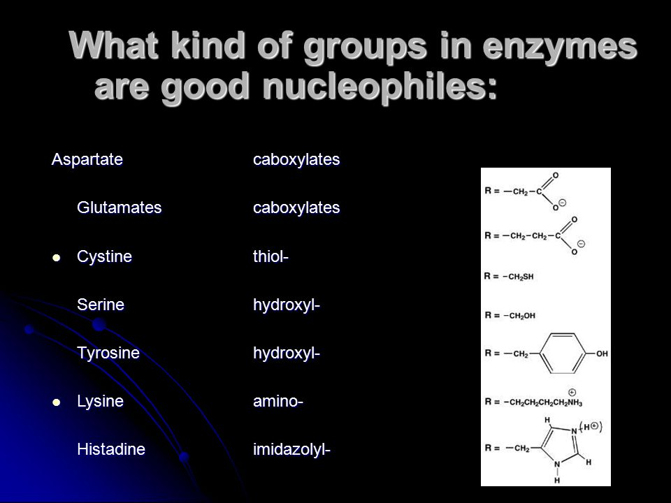 What kind of groups in enzymes are good nucleophiles: