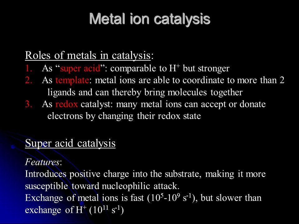 Metal ion catalysis Roles of metals in catalysis: Super acid catalysis