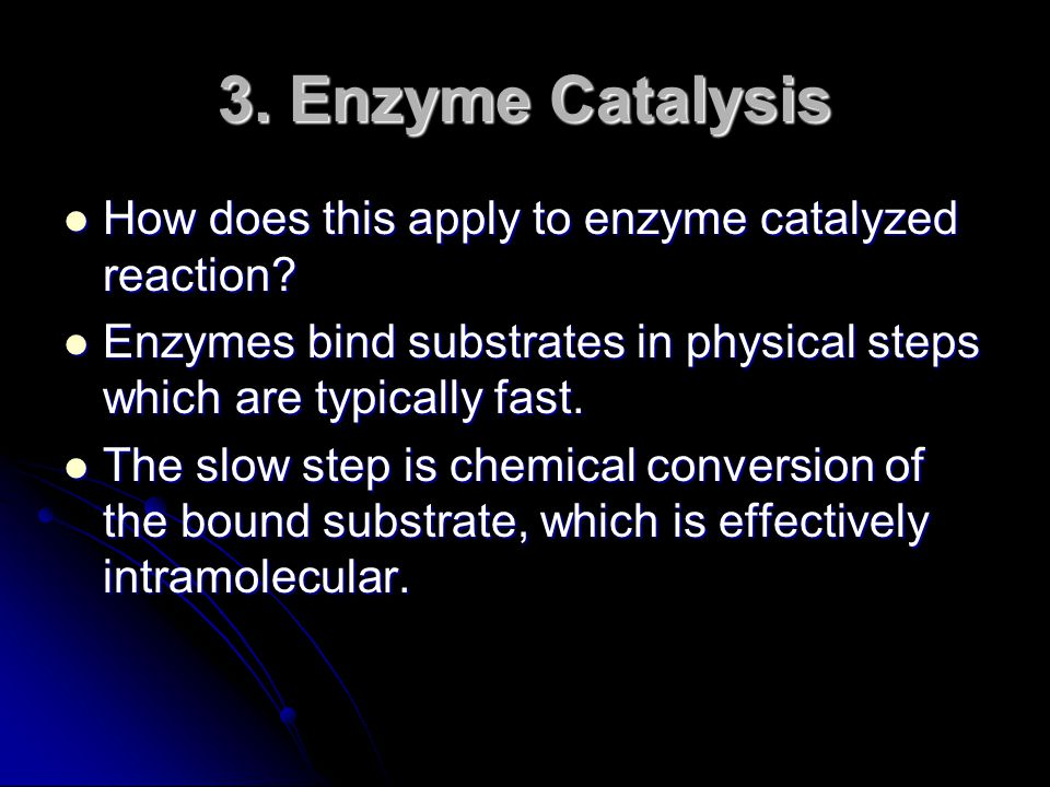 3. Enzyme Catalysis How does this apply to enzyme catalyzed reaction