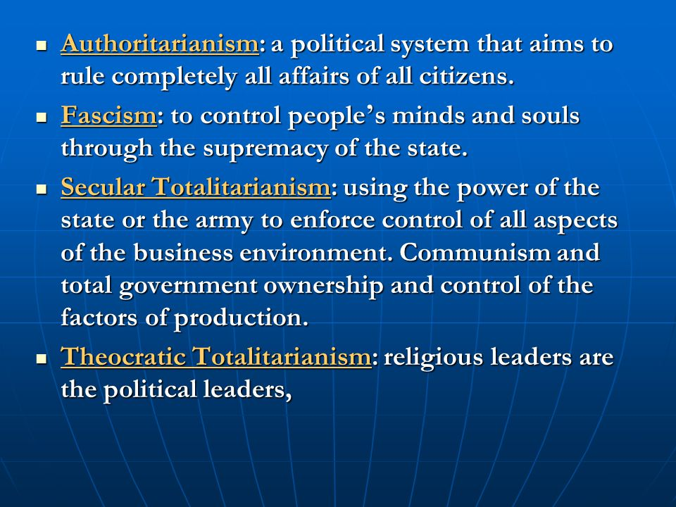 Authoritarianism: a political system that aims to rule completely all affairs of all citizens.