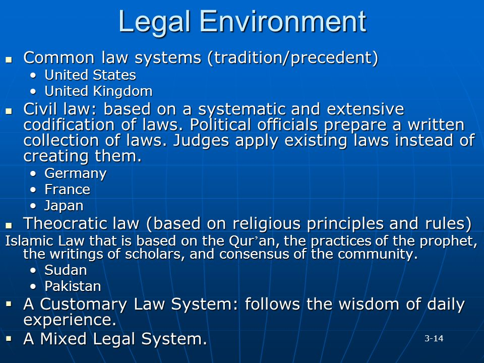 Legal Environment Common law systems (tradition/precedent)