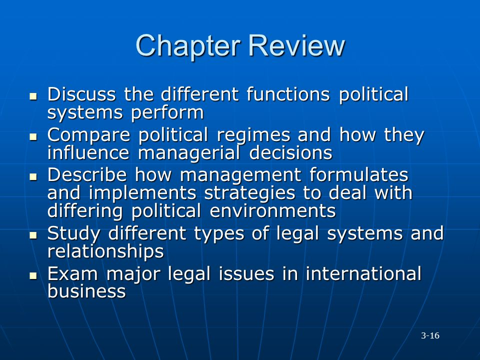 Chapter Review Discuss the different functions political systems perform. Compare political regimes and how they influence managerial decisions.