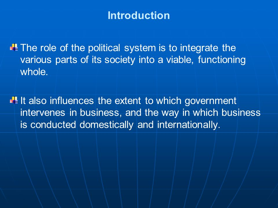 Introduction The role of the political system is to integrate the various parts of its society into a viable, functioning whole.