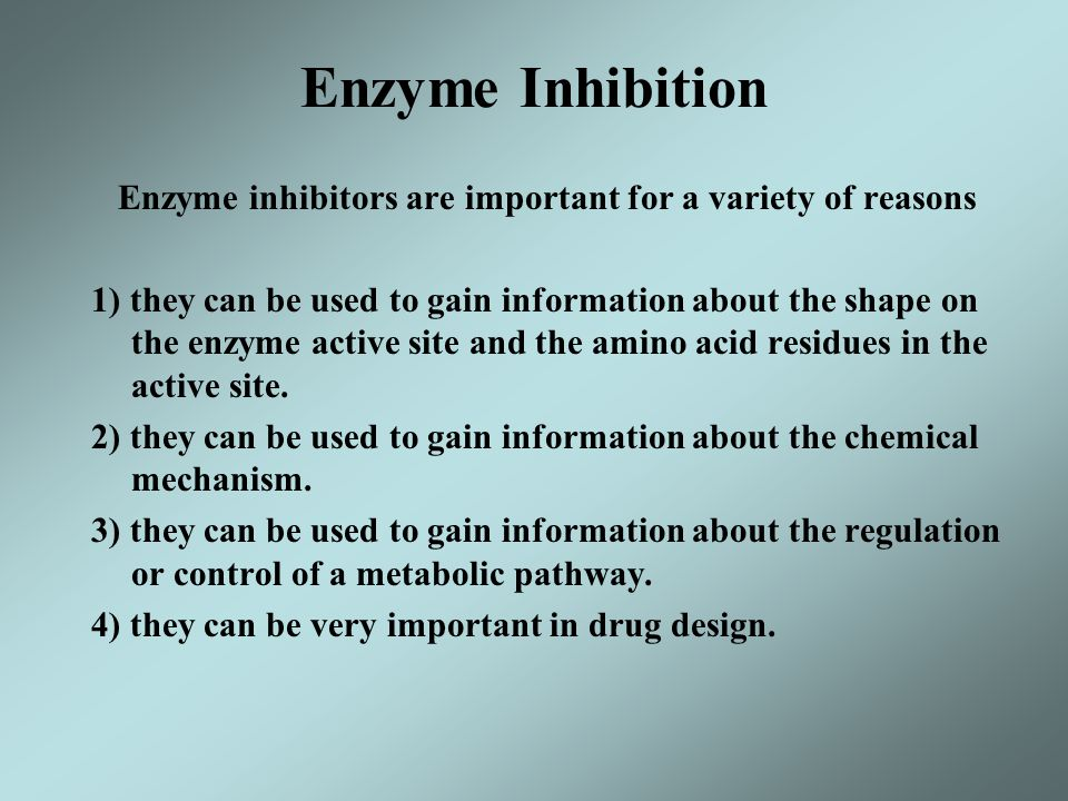 Enzyme Inhibition Enzyme inhibitors are important for a variety of reasons.