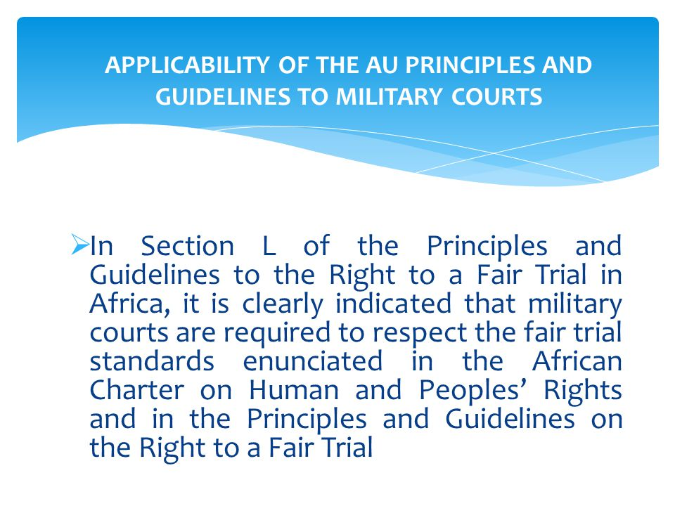 APPLICABILITY OF THE AU PRINCIPLES AND GUIDELINES TO MILITARY COURTS