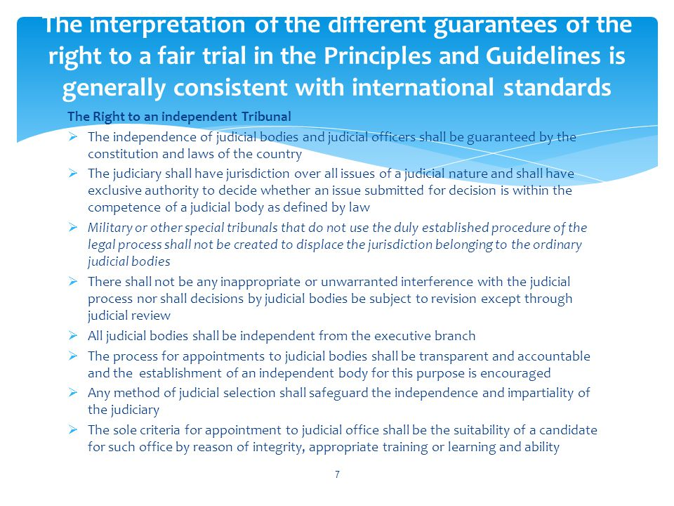 The interpretation of the different guarantees of the right to a fair trial in the Principles and Guidelines is generally consistent with international standards