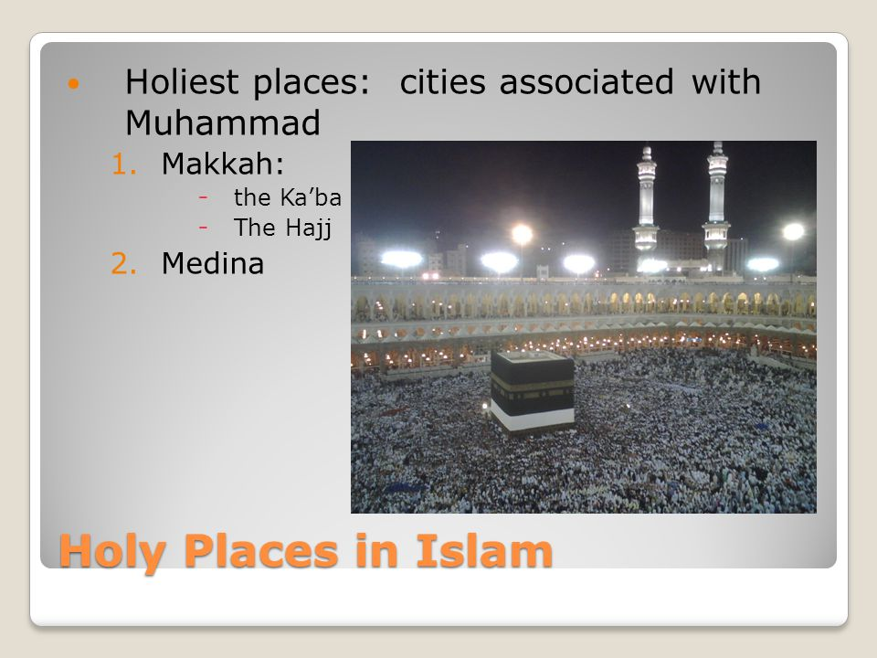 Holy Places in Islam Holiest places: cities associated with Muhammad