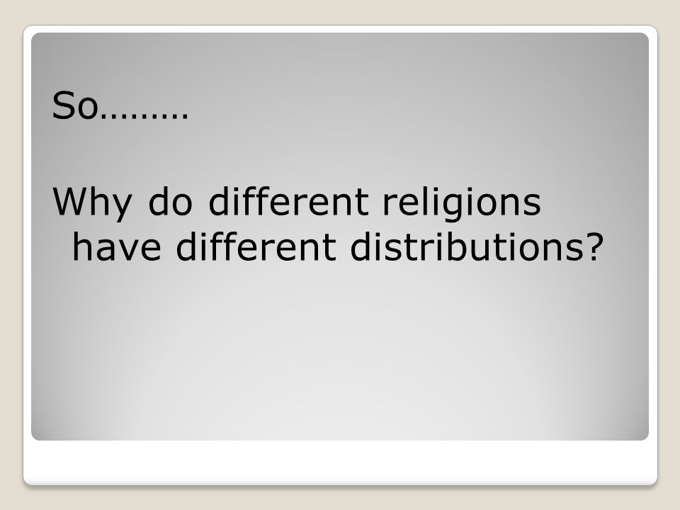 So……… Why do different religions have different distributions
