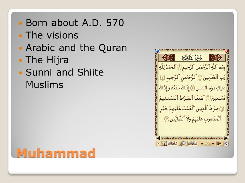 Muhammad Born about A.D. 570 The visions Arabic and the Quran