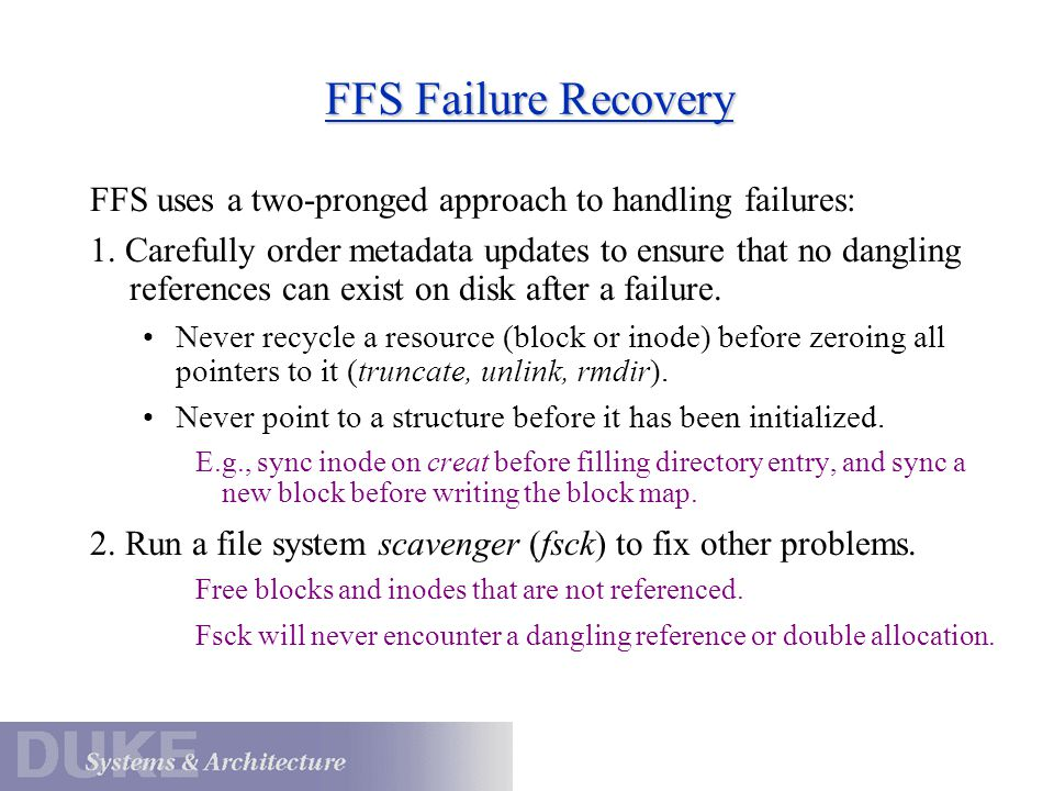 FFS Failure Recovery FFS uses a two-pronged approach to handling failures: