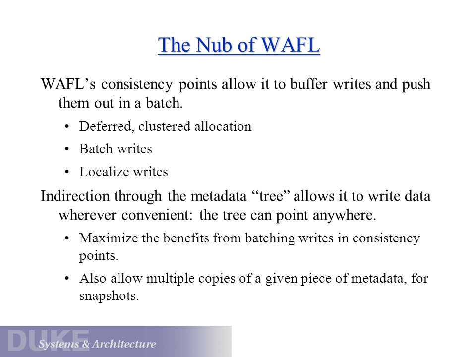 The Nub of WAFL WAFL's consistency points allow it to buffer writes and push them out in a batch. Deferred, clustered allocation.