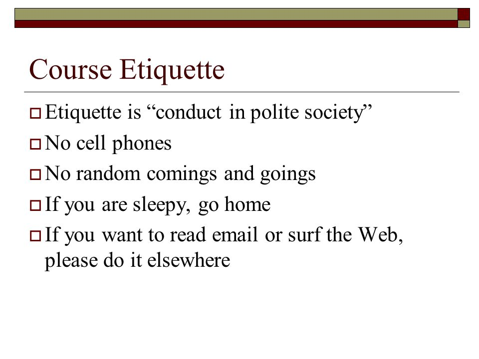 Course Etiquette Etiquette is conduct in polite society