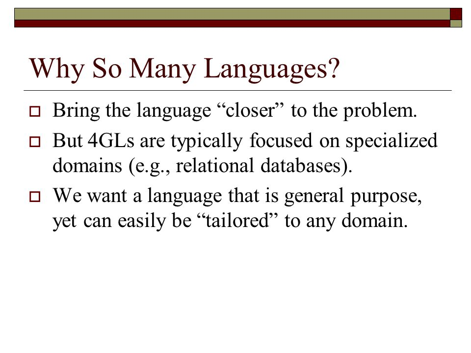 Why So Many Languages Bring the language closer to the problem.