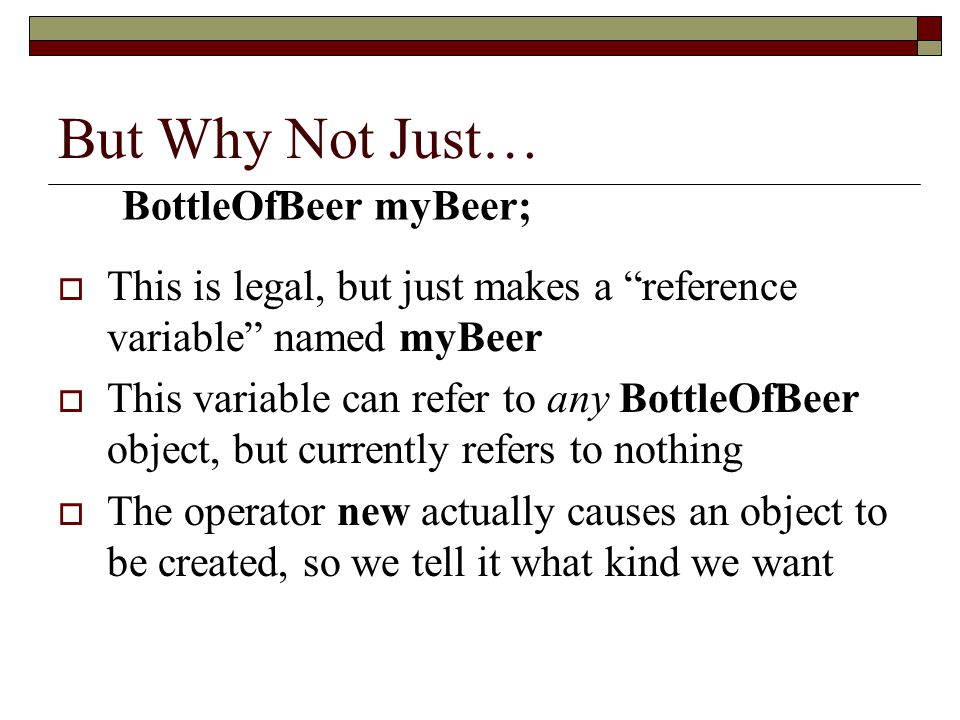 But Why Not Just… BottleOfBeer myBeer;
