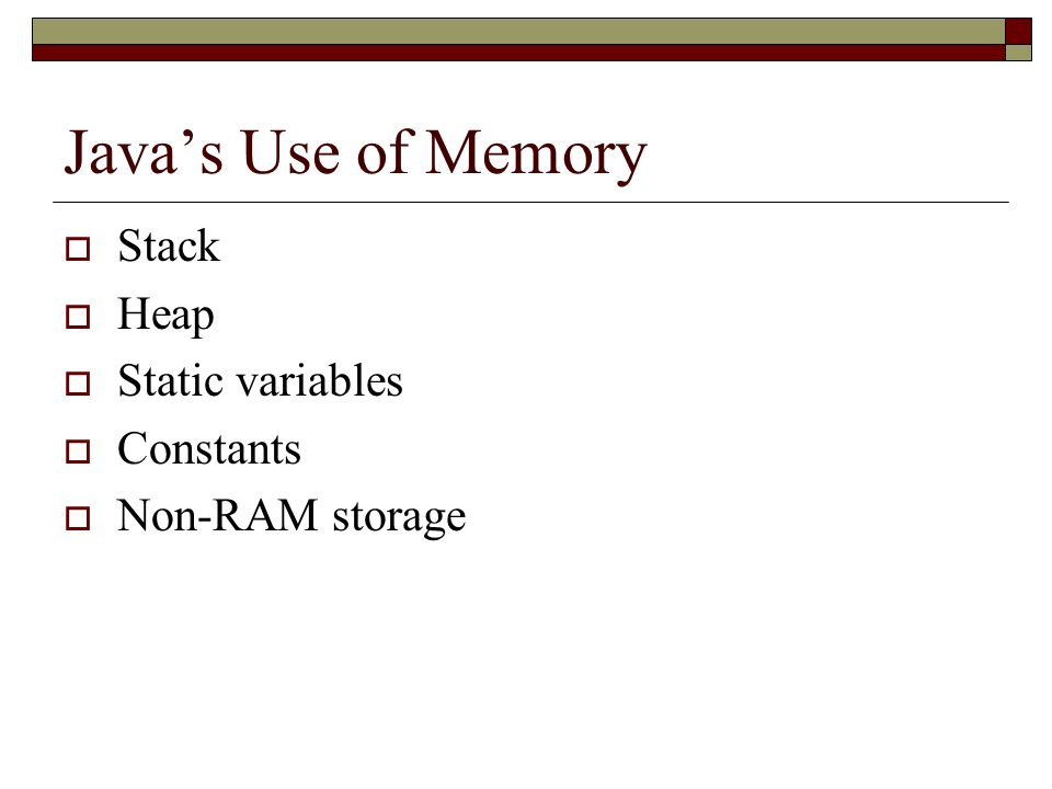 Java's Use of Memory Stack Heap Static variables Constants