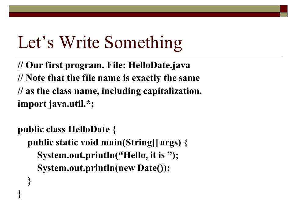 Let's Write Something // Our first program. File: HelloDate.java