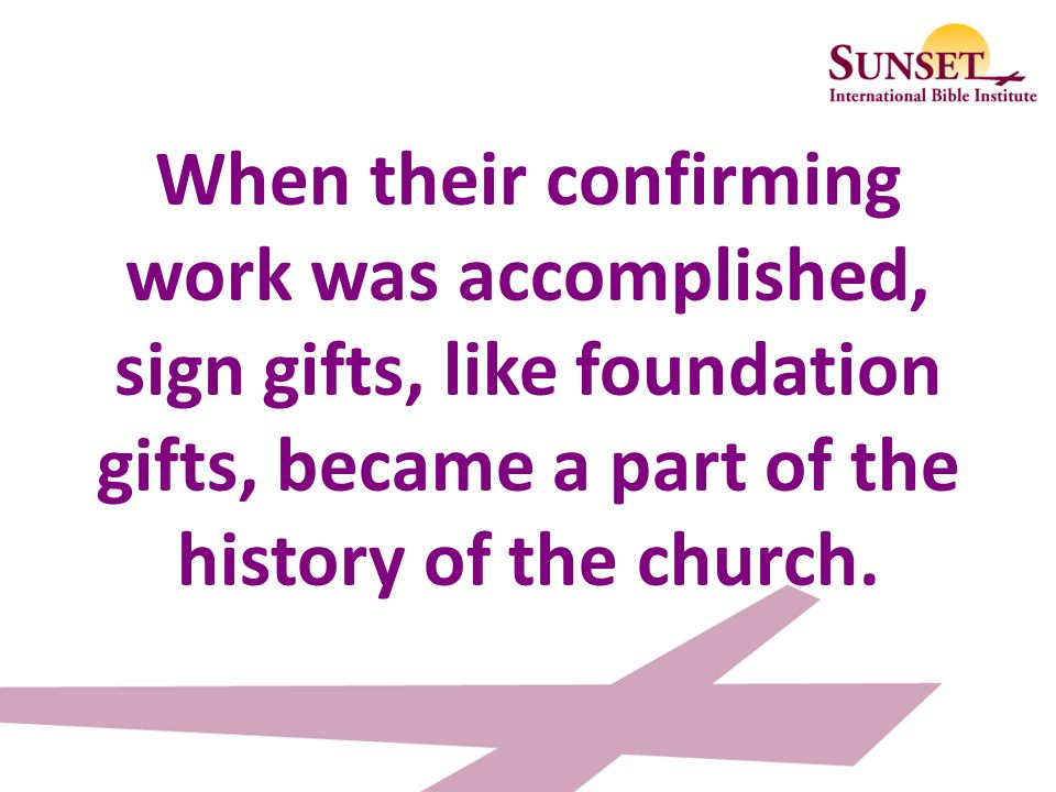 When their confirming work was accomplished, sign gifts, like foundation gifts, became a part of the history of the church.