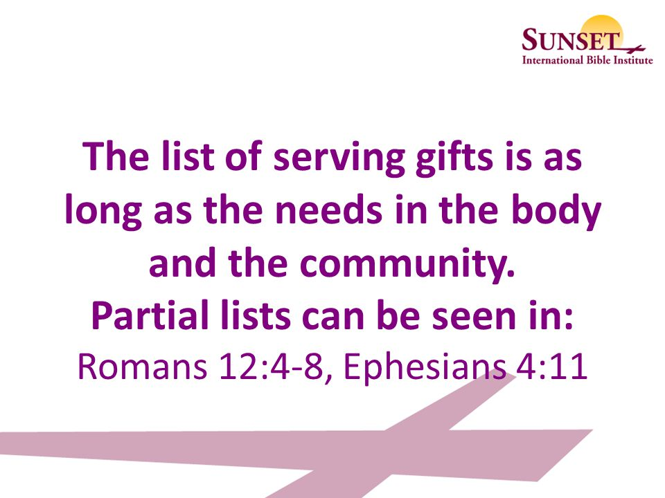 The list of serving gifts is as long as the needs in the body and the community.