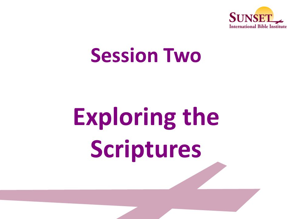 Session Two Exploring the Scriptures