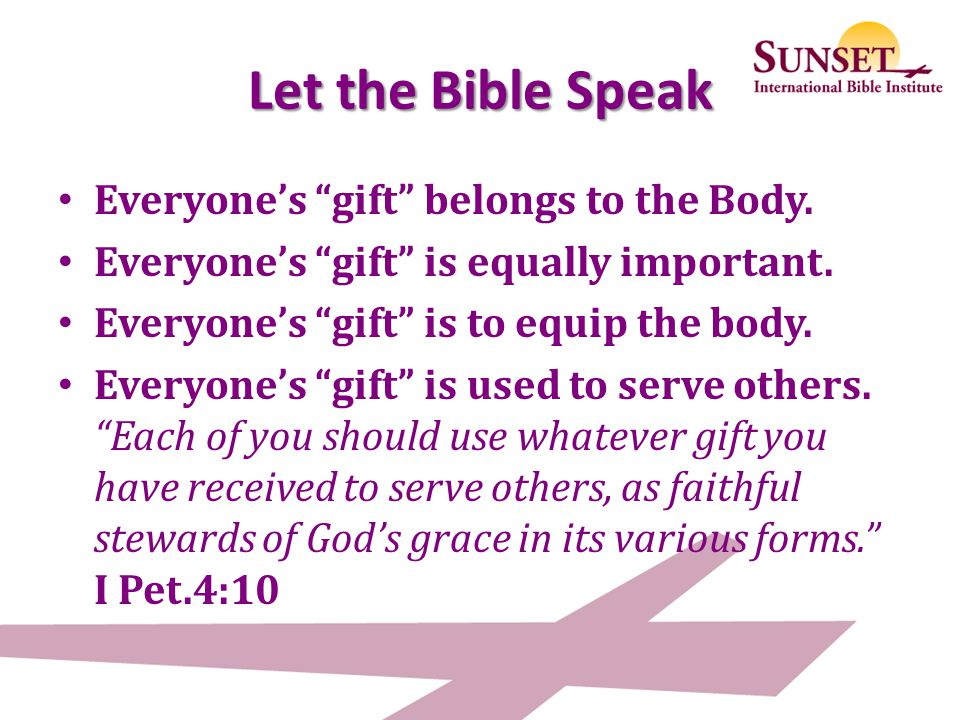 Let the Bible Speak Everyone's gift belongs to the Body.