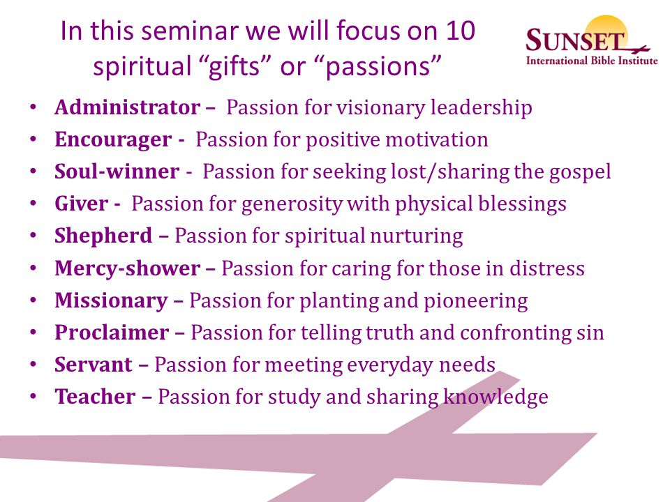 In this seminar we will focus on 10 spiritual gifts or passions