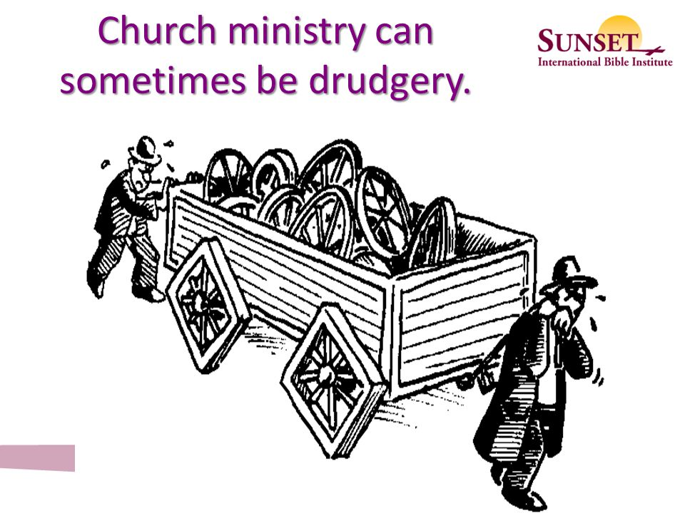 Church ministry can sometimes be drudgery.