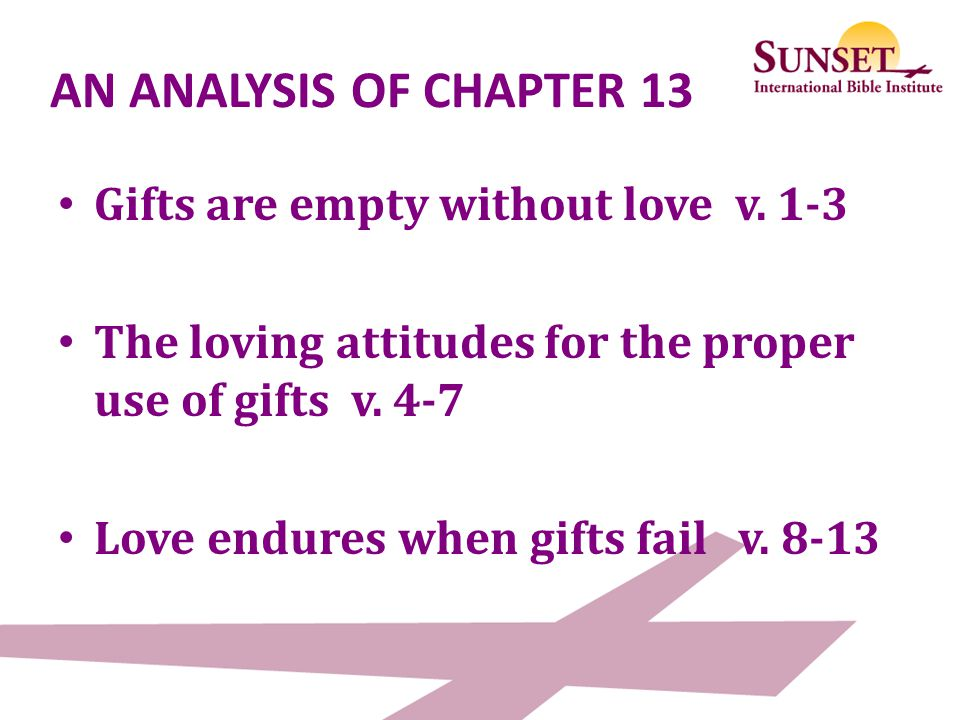 AN ANALYSIS OF CHAPTER 13 Gifts are empty without love v. 1-3