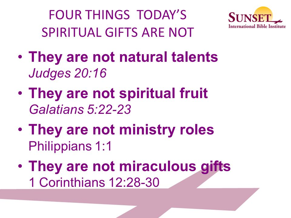 FOUR THINGS TODAY'S SPIRITUAL GIFTS ARE NOT