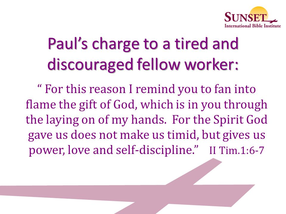 Paul's charge to a tired and discouraged fellow worker: