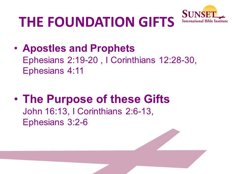 THE FOUNDATION GIFTS Apostles and Prophets Ephesians 2:19-20 , I Corinthians 12:28-30, Ephesians 4:11.