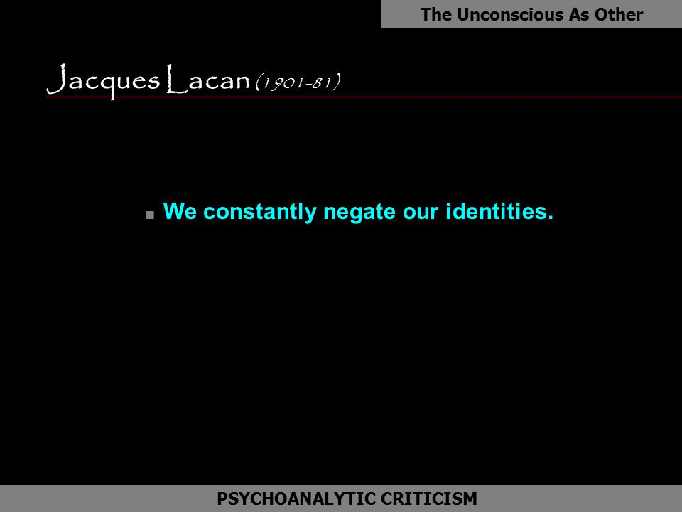 Jacques Lacan (1901-81) as We constantly negate our identities.