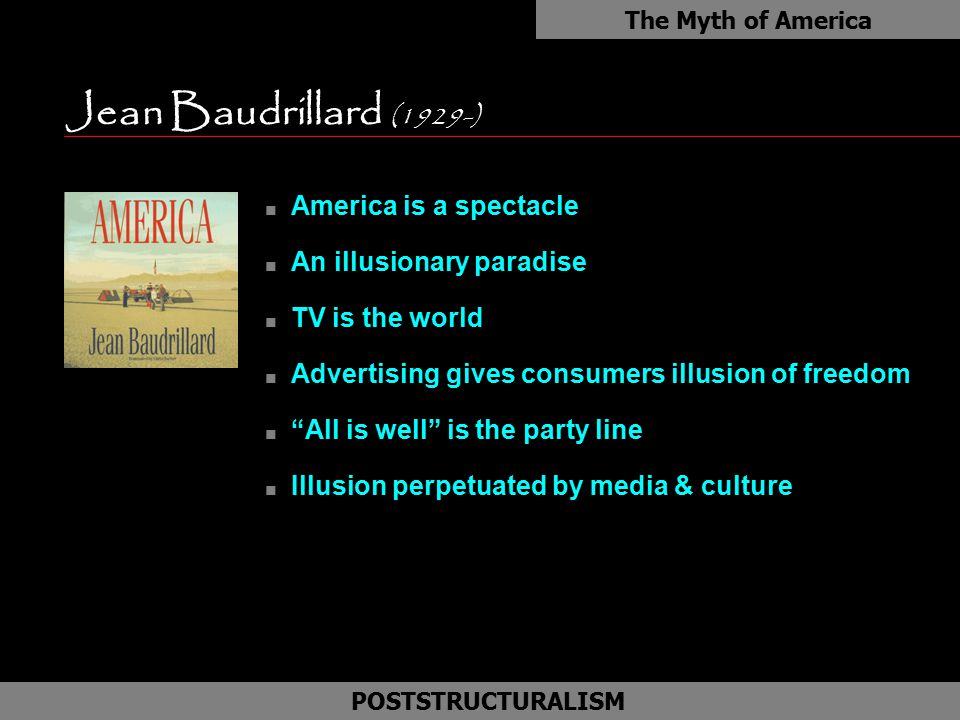 Jean Baudrillard (1929-) America is a spectacle