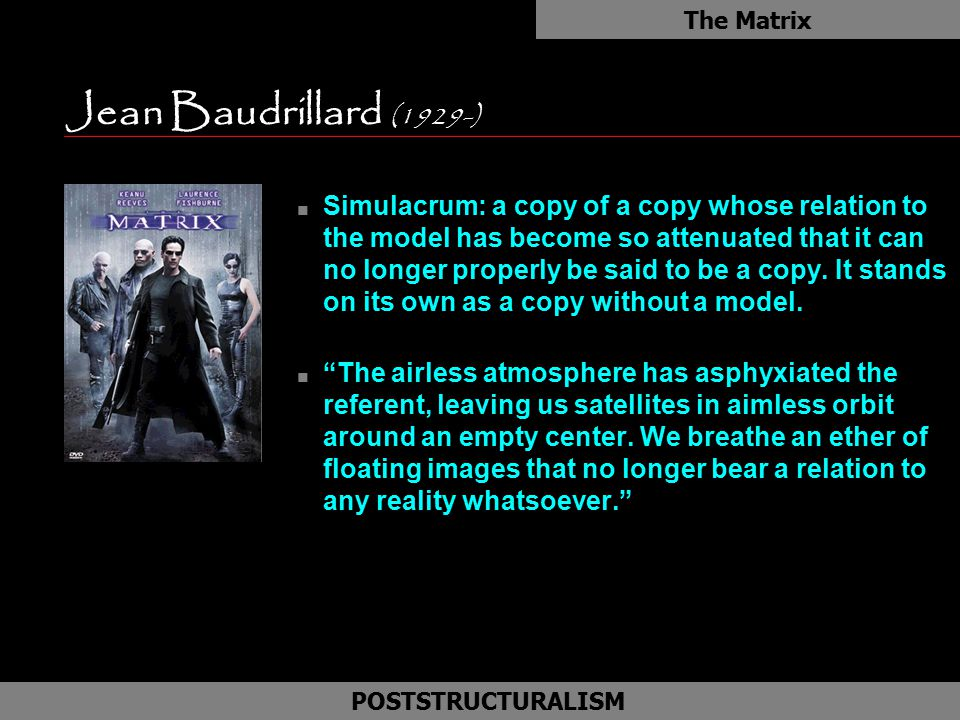 The Matrix Jean Baudrillard (1929-)