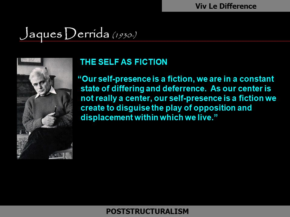 Jaques Derrida (1930-) as THE SELF AS FICTION