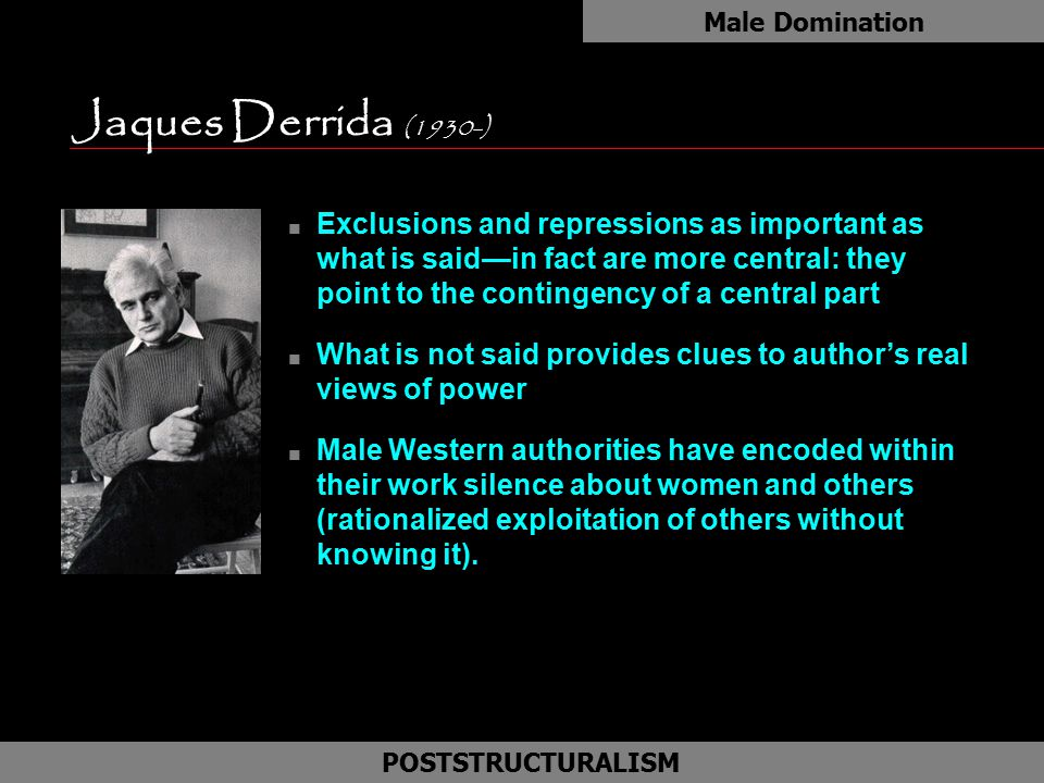 Male Domination Jaques Derrida (1930-) as.