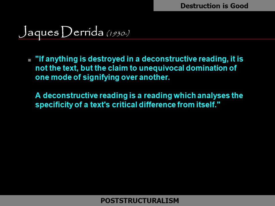 Destruction is Good Jaques Derrida (1930-) as.