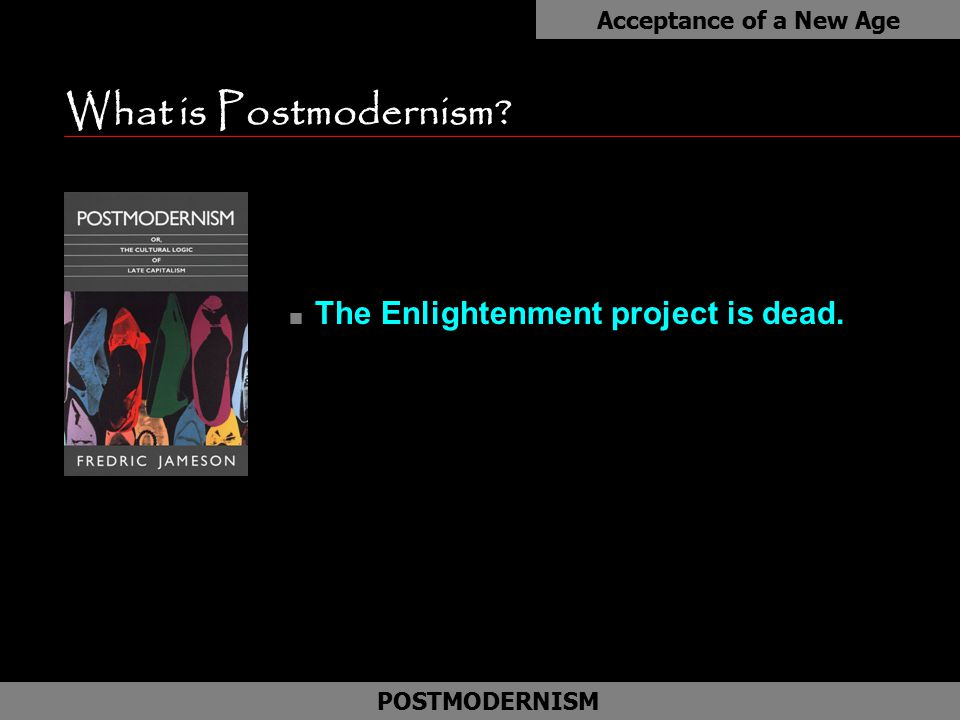 What is Postmodernism The Enlightenment project is dead.