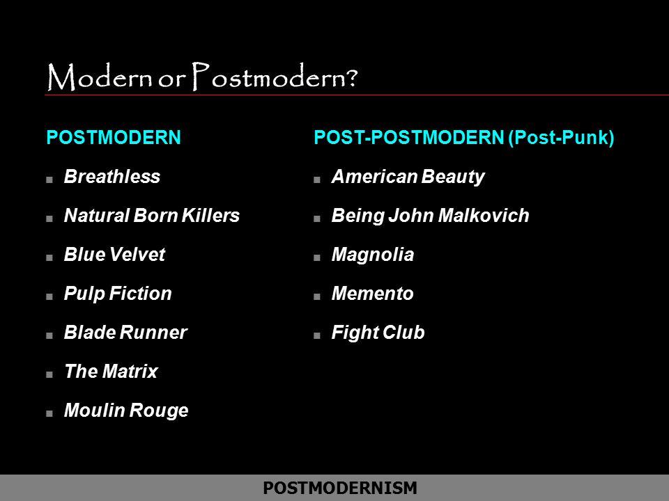 Modern or Postmodern POSTMODERN Breathless Natural Born Killers