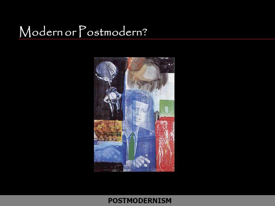 Modern or Postmodern POSTMODERNISM American Robert Rauschenberg