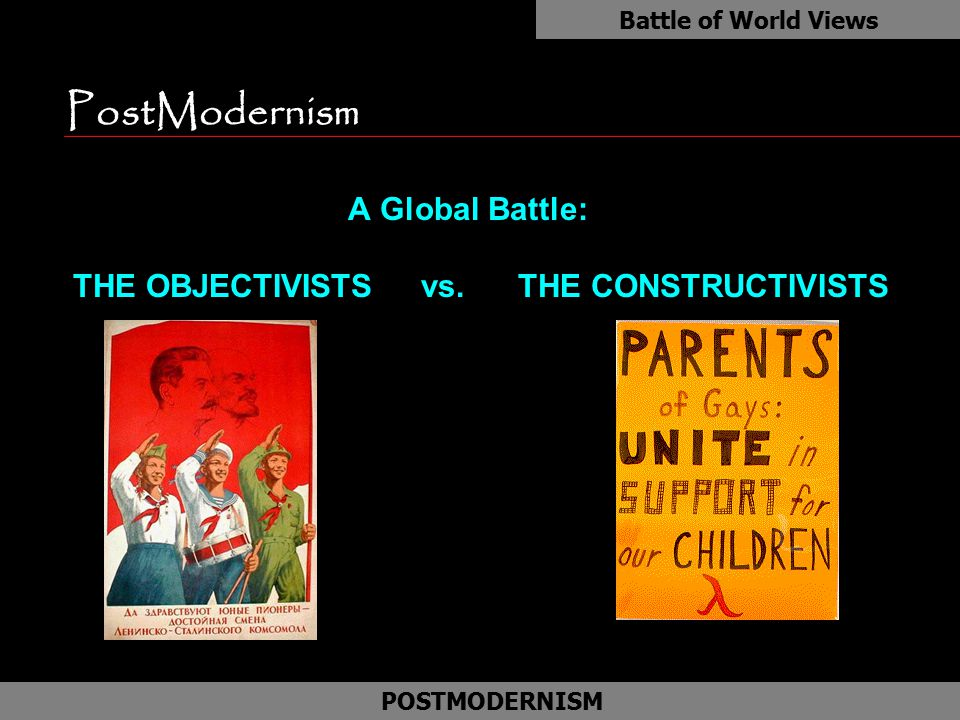 A Global Battle: THE OBJECTIVISTS vs. THE CONSTRUCTIVISTS