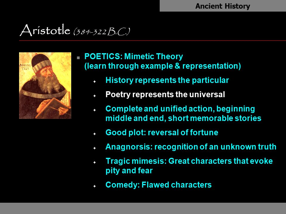 Ancient History Aristotle (384-322 B.C.) as. POETICS: Mimetic Theory (learn through example & representation)