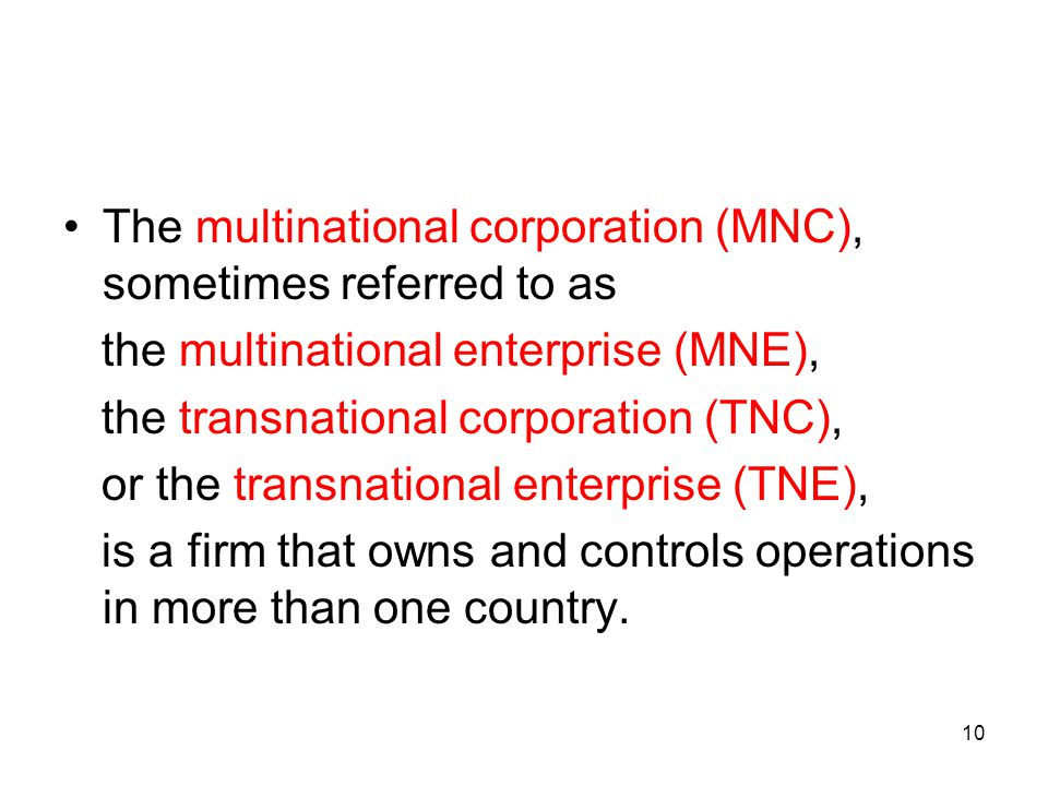 The multinational corporation (MNC), sometimes referred to as