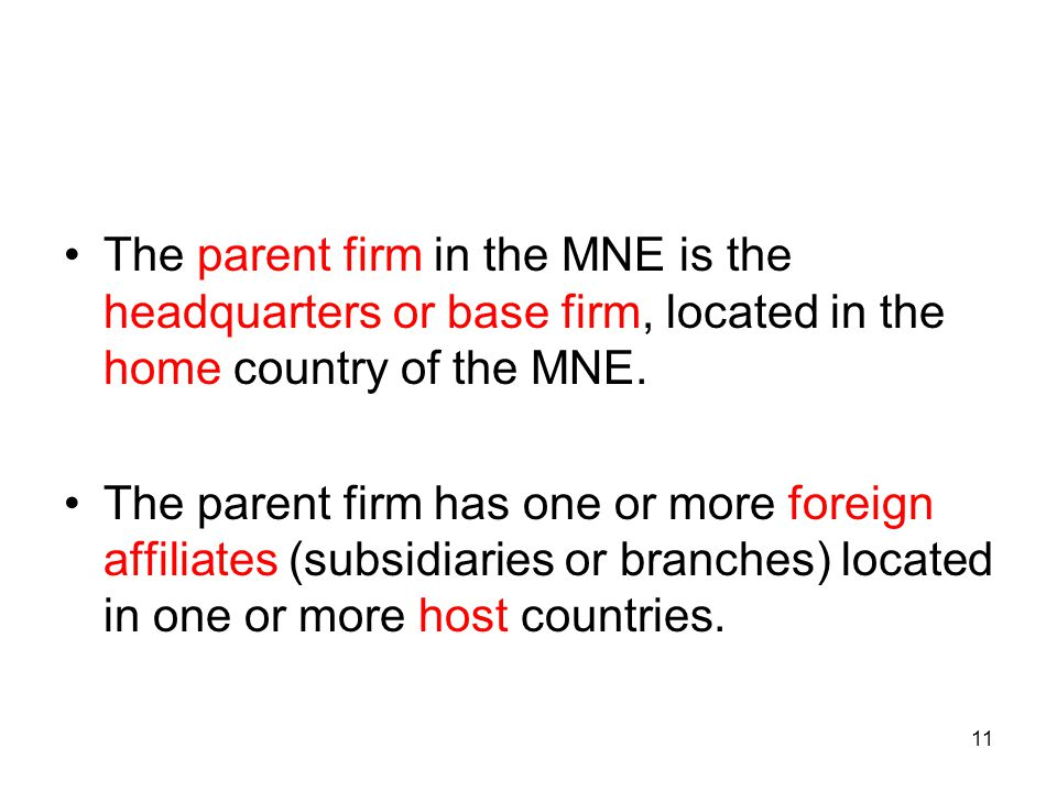 The parent firm in the MNE is the headquarters or base firm, located in the home country of the MNE.
