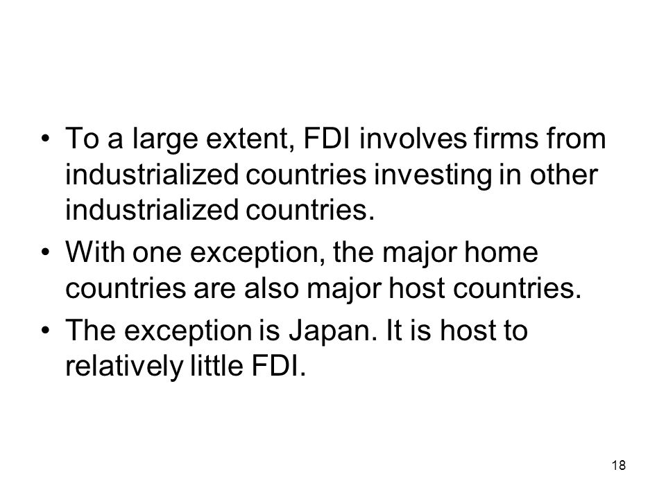 To a large extent, FDI involves firms from industrialized countries investing in other industrialized countries.