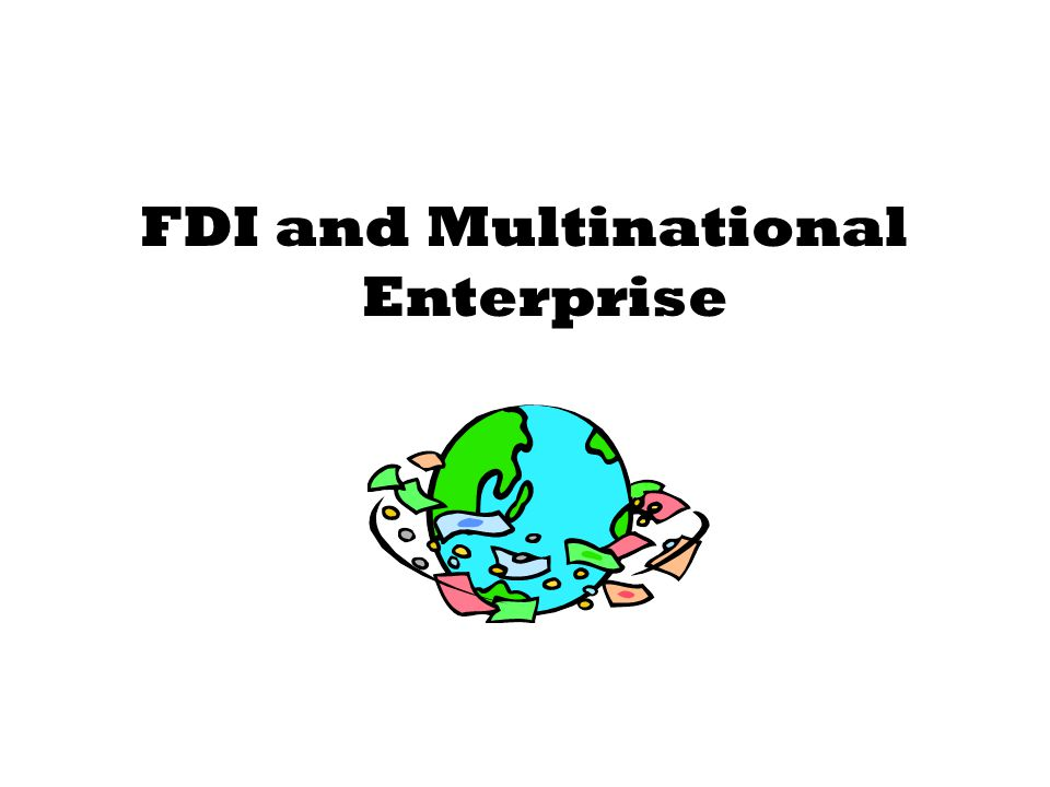 FDI and Multinational Enterprise