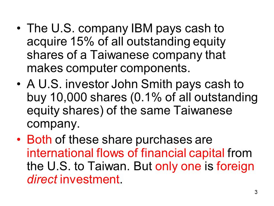 The U.S. company IBM pays cash to acquire 15% of all outstanding equity shares of a Taiwanese company that makes computer components.