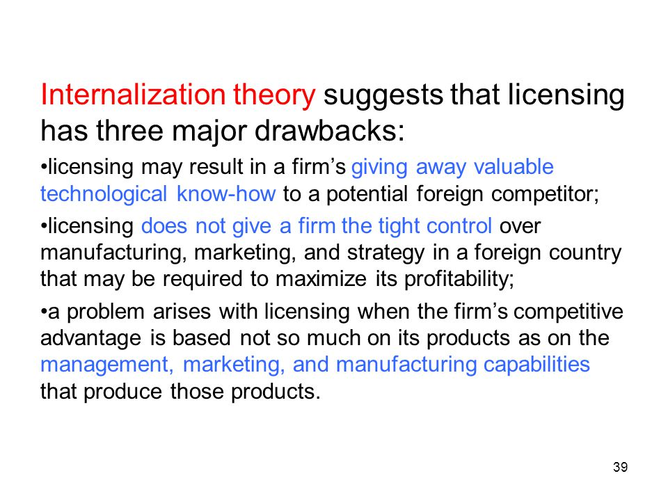 Internalization theory suggests that licensing has three major drawbacks: