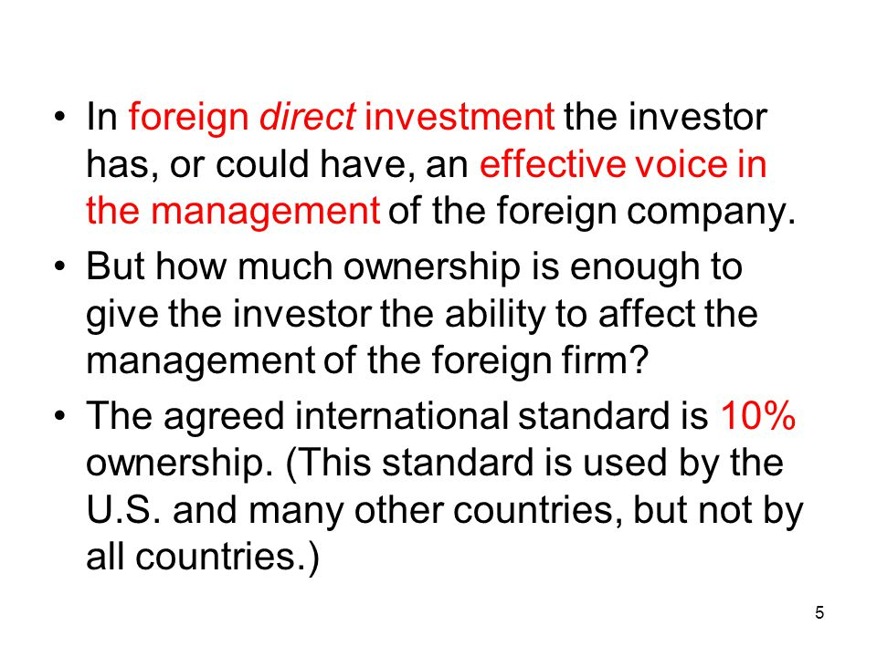 In foreign direct investment the investor has, or could have, an effective voice in the management of the foreign company.