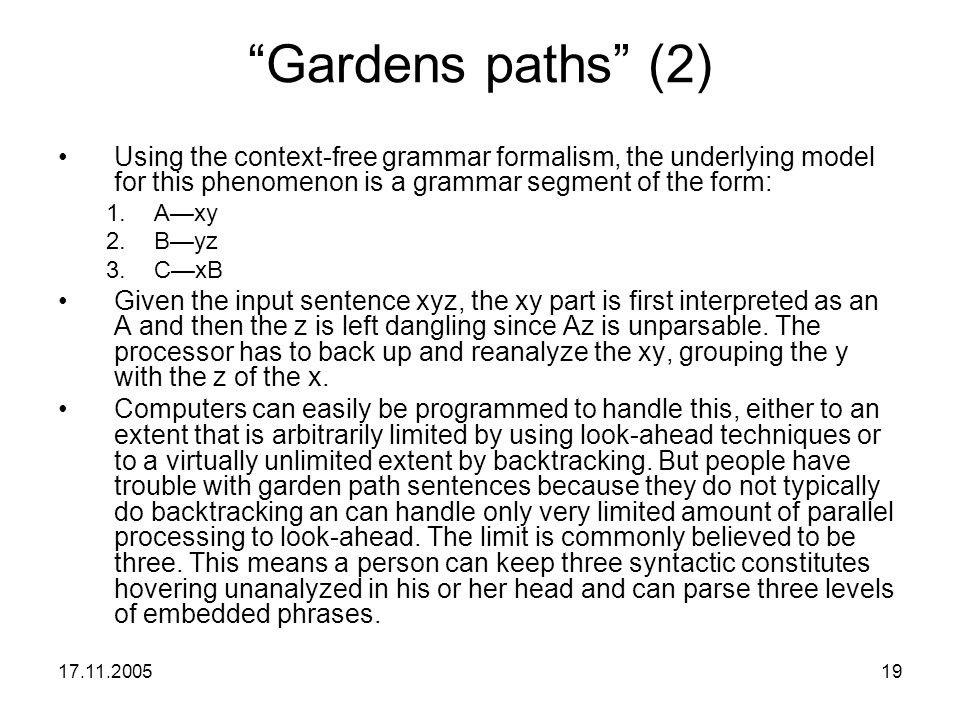 Gardens paths (2) Using the context-free grammar formalism, the underlying model for this phenomenon is a grammar segment of the form: